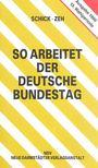 SCHICK, RUPERT - ZEH, WOLFGANG - So Arbeitet der Deutsche Bundestag [antikvár]