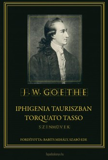 Johann Wolfgang Goethe - Iphigenia Tauriszban - Torquato Tasso [eK�nyv: epub, mobi]