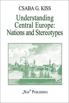 G. KISS CSABA - Understanding Central Europe: Nations and Stereotypes