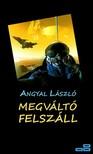 Angyal László - Megváltó felszáll [eKönyv: epub,  mobi]