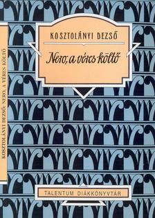 KOSZTOLÁNYI DEZSŐ - Nero, a véres költő - Talentum diákkönyvtár
