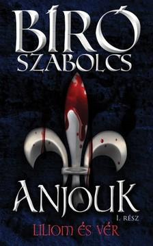 Bíró Szabolcs - Anjouk I. - Liliom és vér [eKönyv: epub, mobi]