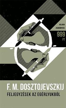 F. M. Dosztojevszkij - Feljegyzések az egérlyukból
