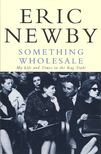 NEWBY, ERIC - Something Wholesale - My Life and Times in the Rag Trade [antikv�r]