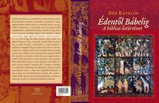 DÉR KATALIN - Édentől Bábelig - A bibliai őstörténet
