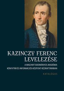 - Kazinczy Ferenc levelez�se. Katal�gus