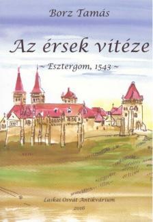 BORZ TAMÁS - AZ ÉRSEK VITÉZE - ESZTERGOM, 1543
