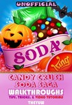 Yuw The - Candy Crush Soda Saga Unofficial Walkthroughs,  Tips,  Tricks,  & Video Tutorials [eK�nyv: epub,  mobi]