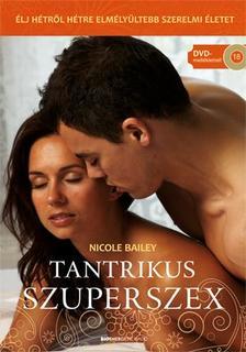 Nicole Bailey - Tantrikus Szuperszex - Ajándék Káma-szútra DVD melléklettel
