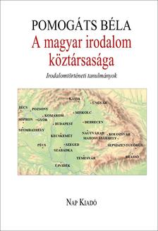 Pomog�ts B�la - A magyar irodalom k�zt�rsas�ga - Irodalomt�rt�neti tanulm�nyok