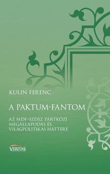 Kulin Ferenc - A paktum-fantom - Az MDF-SZDSZ pártközi megállapodás és világpolitikai háttere