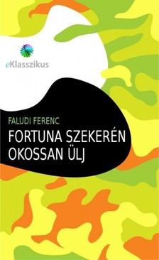 Faludi Ferenc - Fortuna szeker�n okossan �lj [eK�nyv: epub, mobi]