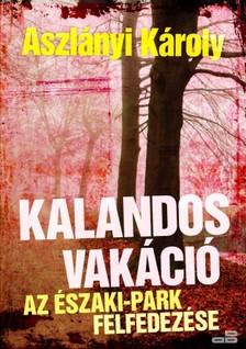 Aszlányi Károly - Kalandos vakáció [eKönyv: epub, mobi]