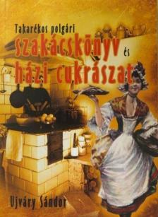 Ujv�ry S�ndor - Takar�kos polg�ri szak�csk�nyv �s h�zi cukr�szat 500 recept