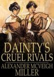 Miller Alexander McVeigh - Dainty's Cruel Rivals [eKönyv: epub,  mobi]
