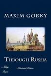 C. J. Hogarth Maxim Gorky, - Through Russia [eK�nyv: epub,  mobi]