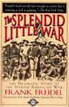 Freidel, Frank - The Splendid Little War [antikvár]