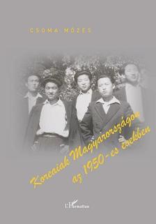 Dr. Csoma M�zes - Koreaiak Magyarorsz�gon az 1950-es �vekben
