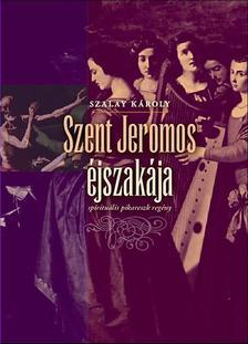 SZALAY KÁROLY - Szent Jeromos éjszakája - spirituális pikareszk regény