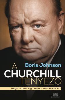 Johnson, Boris - A Churchill t�nyez� - Hogy csin�l egy ember t�rt�nelmet?
