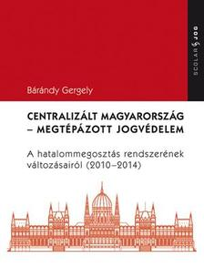 Dr. B�r�ndy Gergely - CENTRALIZ�LT MAGYARORSZ�G - MEGT�P�ZOTT JOGV�DELEM