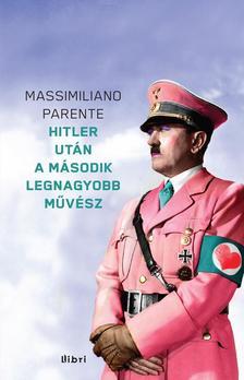 PARENTE, MASSIMILIANO - Hitler után a második legnagyobb művész #