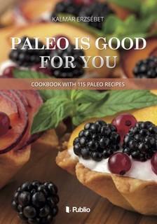 Kalmár Erzsébet - Paleo is good for you - Cookbook with 115 paleo recipes [eKönyv: epub, mobi]