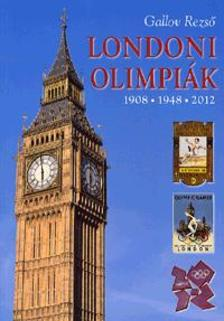 Gallov Rezső - LONDONI OLIMPIÁK - 1908, 1948, 2012