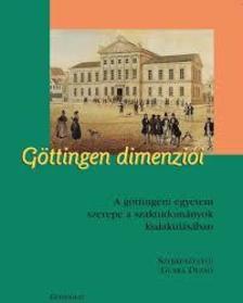 Gurka Dezs� szerk. - G�ttingen dimenzi�i - A g�ttingeni egyetem szerepe a szaktudom�nyok kialakul�s�ban