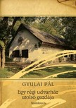 Gyulai P�l - Egy r�gi udvarh�z utols� gazd�ja [eK�nyv: epub,  mobi]