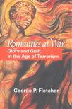 FLETCHER, GEORGE P, - Romantics at War - Glory and guilt in the Age of Terrorism [antikvár]