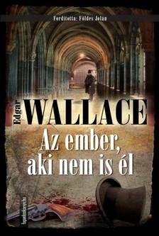 Edgar Wallace - Az ember, aki nem is �l [eK�nyv: epub, mobi]