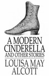 Louisa May Alcott - A Modern Cinderella and Other Stories [eK�nyv: epub,  mobi]