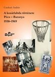 András Cserkuti - A kosárlabda története. Pécs-Baranya 1930-1969  [eKönyv: pdf]