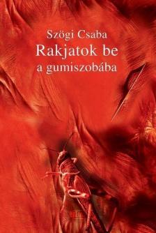Szögi Csaba - Rakjatok be a gumiszobába