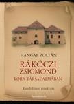 HANGAY ZOLTÁN - Rákóczi Zsigmond kora társadalmában [eKönyv: epub,  mobi]