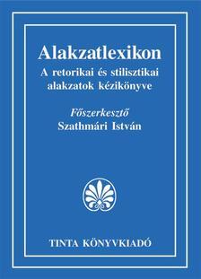 SZATHMÁRI ISTVÁN - Alakzatlexikon a retorikai és stilisztikai alakzatok kézikönyve