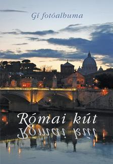 Gí - Kárpáti Kamil - Római kút   Gí fotói és Kárpáti Kamil római versei
