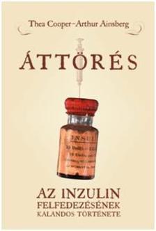 Thea Cooper - Arthur Ainsberg - Áttörés - Az inzulin felfedezésének kalandos története