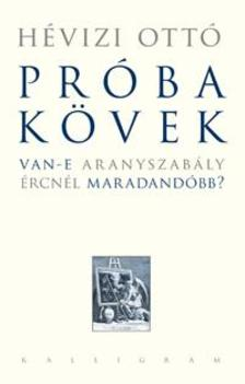 H�vizi Ott� - Pr�bak�vek - Van-e aranyszab�ly �rcn�l maradand�bb?