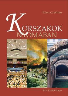 WHITE, ELLEN G. - KORSZAKOK NYOMÁBAN
