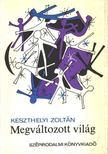 Keszthelyi Zoltán - Megváltozott világ [antikvár]