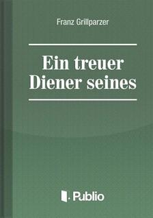 Grillparzer Franz - Ein treuer Diener seines Herrn [eK�nyv: pdf, epub, mobi]