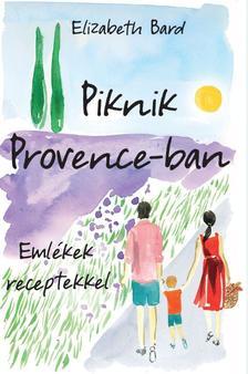 Elizabeth Bard - Piknik Provence-ban - Eml�kek receptekkel
