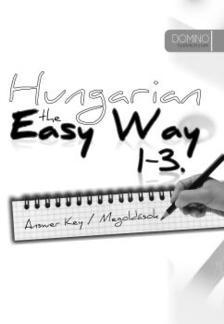 Ócsai Éva - Hungarian the Easy way 1-3 - Answer Key