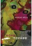 Horgas Béla - Hova tovább