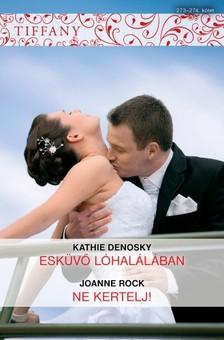 Joanne Rock Kathie DeNosky, - Tiffany 273-274. (Esküvő lóhalálában, Ne kertelj!) [eKönyv: epub, mobi]