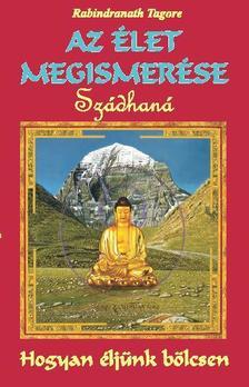 Rabindran�th Tagore - Az �let megismer�se - Sz�dhan� - Hogyan �lj�nk b�lcsen