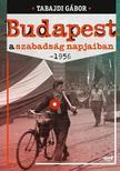 Tabajdi G�bor - Budapest a szabads�g napjaiban- 1956