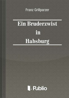 Grillparzer Franz - Ein Bruderzwist in Habsburg [eK�nyv: pdf, epub, mobi]